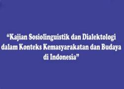 """Seminar Nasional Sosiolinguistik dan Dialektologi """"Kajian Sosiolinguistik dan Dialektologi dalam Konteks Kemasyarakatan dan Budaya di Indonesia"""" 9-10 November 2015"""