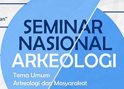 Seminar Nasional Arkeologi: Relasi, Kontroversi, dan Proyeksi